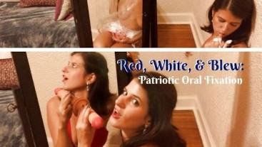 Red, White, and Blew: Patriotic Oral Fixation