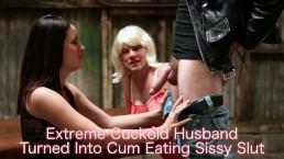 Extreme Cuckold Husband Turned Into Cum Eating Sissy Slut!