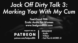 Jack Off Dirty Talk 3: Marking You With My Cum (Erotic Audio for Women)