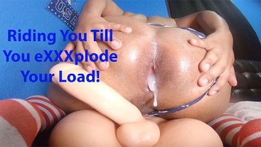 Riding You Till You eXXXplode Your Load!