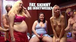 Fat skinny or inbetween?