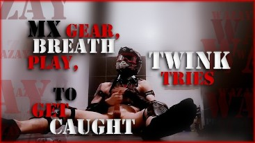 MX Gear, Breath Play, Twink Tries to Get Caught