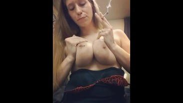 Smoking and Playing With My Tits FULL LENGTH