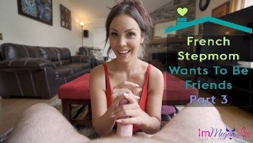 FRENCH STEPMOM WANTS TO BE FRIENDS - PART 3