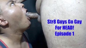 Str8 Guys Go Gay For Head: Episode 1