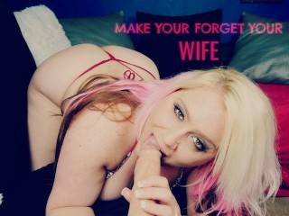 Make You Forget About Your Wife