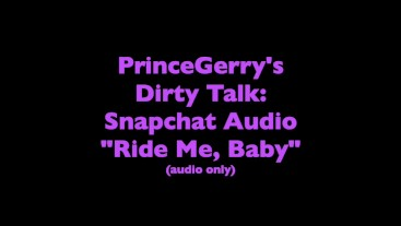 Snapchat audio - dirty talk & moaning - Ride Me, Baby to an intense orgasm