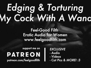 DIRTY TALK: Edging & Torturing My Cock With A Wand (Erotic Audio for Women) (26 Aug 2019)
