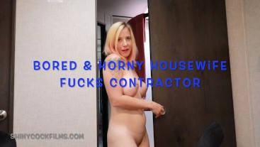 Bored and Horny Housewife Fucks Contractor