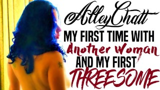 Alleychatt 15: My 1st Time With Another Woman & My First Threesome (CLIPS)