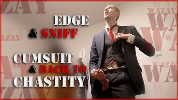 Edge & Sniff in Cumsuit & Back to Chastity