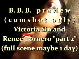 "B.B.B.preview: Victoria Sin & Renee Pornero ""Part2""cum only AVI noslomo"