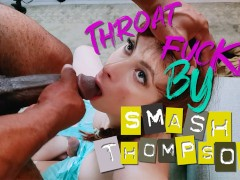 Throat Fucked By Smash Thompson