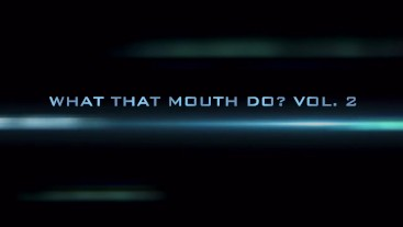"""""""What That Mouth Do? Vol. 2"""" Official Trailer *Preview*"""