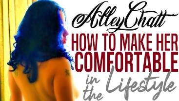 AlleyChatt How To Make Her Comfortable In The Lifestyle