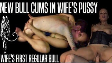 WIFE'S FIRST REGULAR BULL CUMS IN HER PUSSY FOR THE FIRST TIME