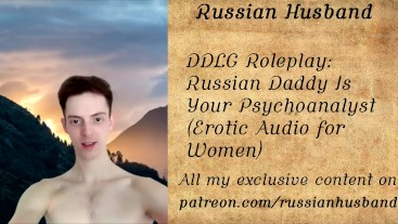 DDLG Roleplay: Russian Daddy Is Your Psychoanalyst (Erotic Audio for Women)