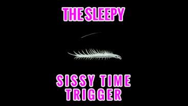 The Sleepy Sissy Time Trigger