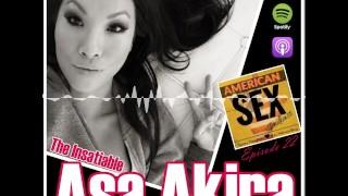 The Insatiable Asa Akira - American Sex Podcast