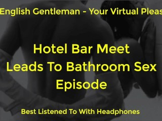 SEX IN A HOTEL RESTROOM TOILET - SEXY BRITISH MALE VOICE FOR FEMALE - AMSR