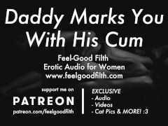 Ddlg Roleplay: Daddy Marks You With His Cum (erotic Audio For Women)