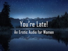 You're Late! [erotic Audio For Women] [ddlg] [punishment] [spanking]