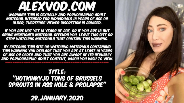 Adult abn vod Hotkinkyjo tons of brussels sprouts in ass hole prolapse