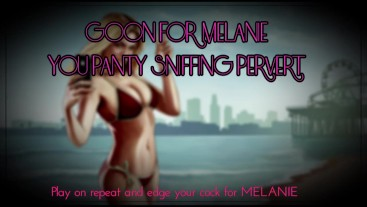 Goon and Edge for Melanie you panty sniffing pervert