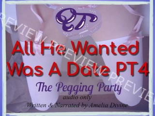All He Wanted Was A Date PT4 | Pegging Party