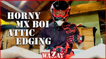 Horny MX Boi Attic Edging