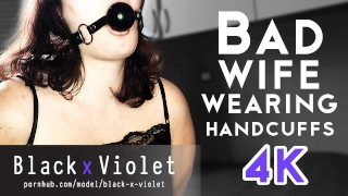Bad wife wearing Handcuffs 4K