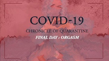 COVID-19: Chronicle of quarantine | final day - orgasm