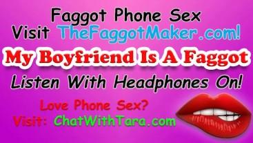 My Boyfriend Is A Faggot! Phone Sex with Tara Smith Cock Fetish Triggers