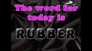 The Word for today is rubber