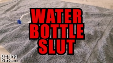 Water bottle slut
