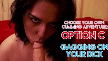 Your BBW Camgirl: Choose Your Own Cumming Adventure: Option C – Gagging On Your Dick
