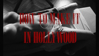 How to make it in HOLLYWOOD?