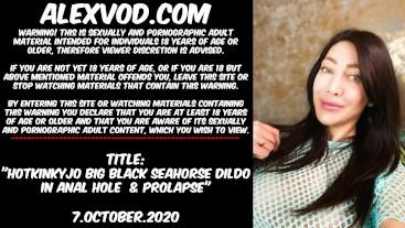 HOTKINKYJO BIG BLACK SEAHORSE DILDO IN ANAL HOLE & PROLAPSE