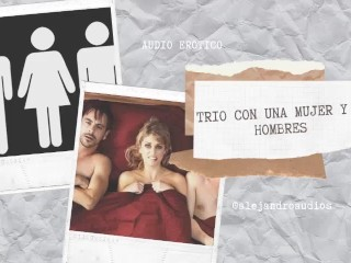RELATO EROTICO PARA MUJERES EN ESPANOL (ASMR) - TRIO CON UNA MUJER Y DOS HOMBRES (MMF)