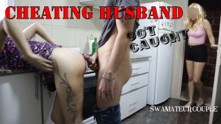 CHEATING HUSBAND WAS CAUGHT FUCKING HER WIFE'S BFF IN THE KITCHEN - SWAMATEURCOUPLE