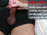 EDGED 17 times to the BIGGEST CUMSHOT EVER! Premature and explosive! MUST SEE