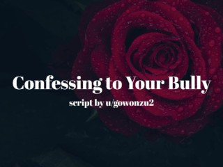 Confessing to Your Bully [Erotic audio for men] [Fdom]