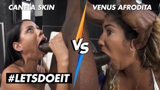 CANELA SKIN VS VENUS AFRODITA - ROUGH LATINA ANAL AND DEEPTHROAT! WHO DOES IS BETTER? - LETSDOEIT