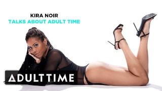 ADULT TIME Kira Noir Talks About Adult Time